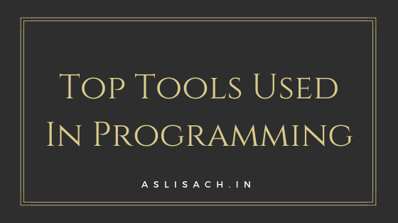 Top Tools Used In Programming - AsliSachin