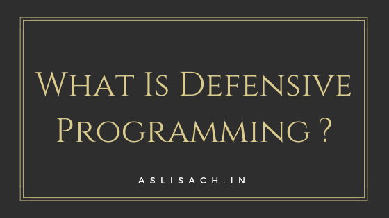 What Is Defensive Programming ?