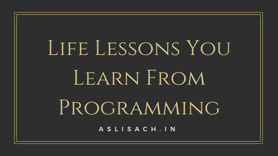 Life Lessons You Learn From Programming