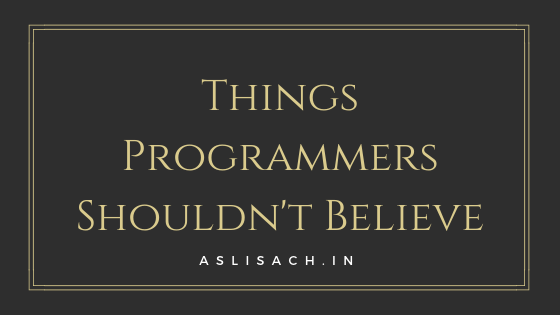 Things Programmers Shouldn't Believe