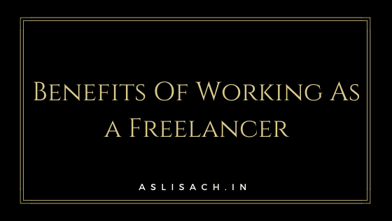 Benefits Of Working As a Freelancer